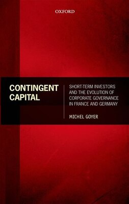 Book Contingent Capital: Short-term Investors and the Evolution of Corporate Governance in France and… by Michel Goyer