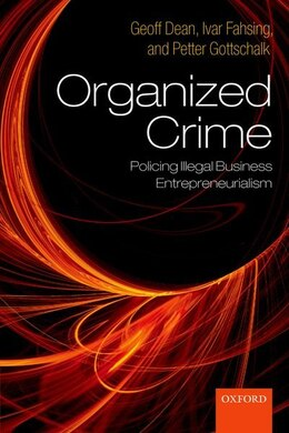 Book Organized Crime: Policing Illegal Business Entrepreneurialism by Geoff Dean