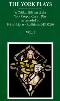 Book The York Plays: VoIume 1 The Text by Richard Beadle