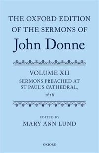 Book The Oxford Edition of the Sermons of John Donne: Volume 12: Sermons Preached at St Pauls Cathedral… by Mary Ann Lund
