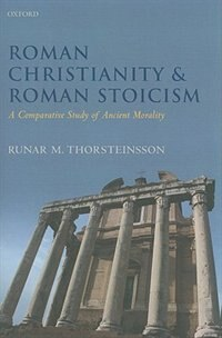 Book Roman Christianity and Roman Stoicism: A Comparative Study of Ancient Morality by Runar M. Thorsteinsson