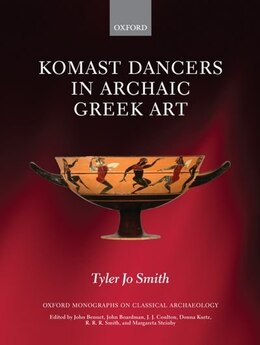 Book Komast Dancers in Archaic Greek Art by Tyler Jo Smith
