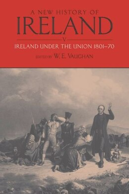 Book A New History of Ireland, Volume V: Ireland Under the Union, I: 1801-1870 by W. E. Vaughan