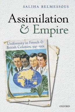 Book Assimilation and Empire: Uniformity in French and British Colonies, 1541-1954 by Saliha Belmessous