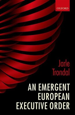 Book An Emergent European Executive Order by Jarle Trondal