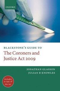 Blackstones Guide to the Coroners and Justice Act 2009