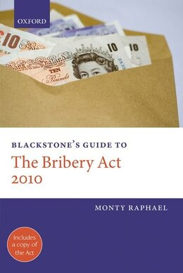 Book Blackstones Guide to the Bribery Act 2010 by Monty Raphael