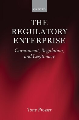 Book The Regulatory Enterprise: Government, Regulation, and Legitimacy by Tony Prosser