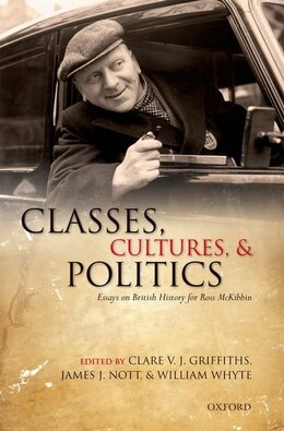 Book Classes, Cultures, and Politics: Essays on British History for Ross McKibbin by Clare V. J. Griffiths