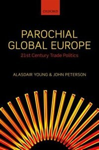 Book Parochial Global Europe: 21st Century Trade Politics by Alasdair R. Young