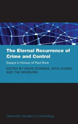 Book The Eternal Recurrence of Crime and Control: Essays in Honour of Paul Rock by David Downes