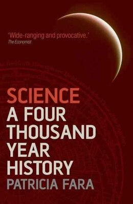 Book Science: A Four Thousand Year History by Patricia Fara