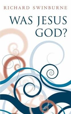Book Was Jesus God? by Richard Swinburne