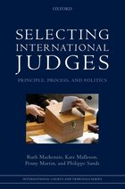 Selecting International Judges: Principle, Process, and Politics