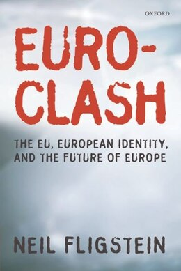 Book Euroclash: The EU, European Identity, and the Future of Europe by Neil Fligstein