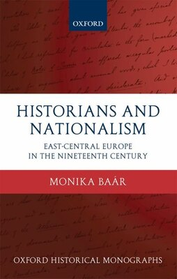 Book Historians and Nationalism: East-Central Europe in the Nineteenth Century by Monika Baar