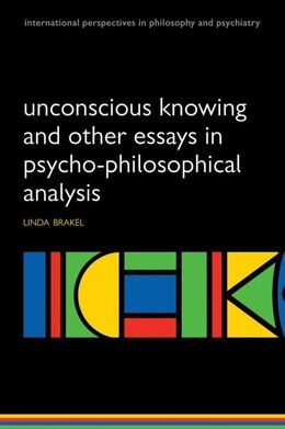 Book Unconscious knowing and other essays in psycho-philosophical analysis by Linda A. W. Brakel