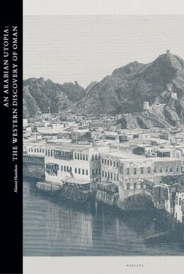 Book An Arabian Utopia: The Western Discovery of Oman by Alastair Hamilton