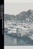 An Arabian Utopia: The Western Discovery of Oman