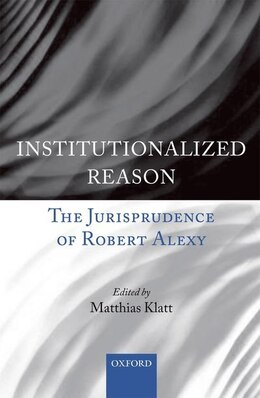 Book Institutional Reason: The Jurisprudence of Robert Alexy by Matthias Klatt