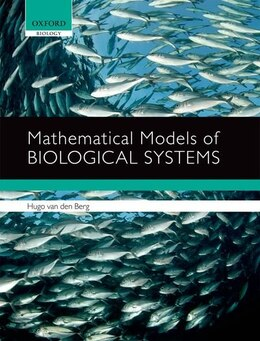 Book Mathematical Models of Biological Systems by Hugo van den Berg
