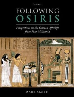 Book Following Osiris: Perspectives on the Osirian Afterlife from Four Millenia by Mark Smith