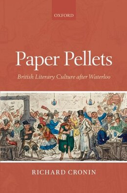 Book Paper Pellets: British Literary Culture after Waterloo by Richard Cronin
