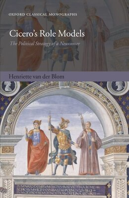 Book Ciceros Role Models: The Political Strategy of a Newcomer by Henriette van der Blom