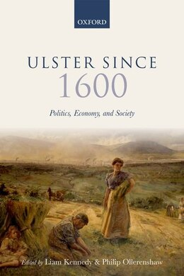 Book Ulster Since 1600: Politics, Economy, and Society by Liam Kennedy