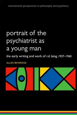 Book Portrait of the Psychiatrist as a Young Man: The Early Writing and Work of R.D. Laing, 1927-1960. by Allan Beveridge
