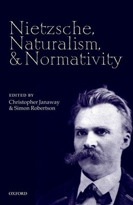 Book Nietzsche, Naturalism, and Normativity by Christopher Janaway