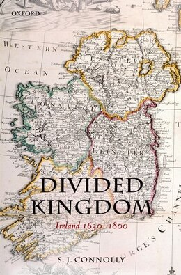 Book Divided Kingdom: Ireland 1630-1800 by S.J. Connolly