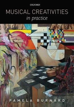 Book Musical Creativities in Practice by Pamela Burnard