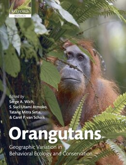 Book Orangutans: Geographic Variation in Behavioral Ecology and Conservation by Serge A. Wich