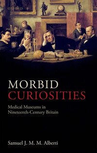 Morbid Curiosities: Medical Museums in Nineteenth-Century Britain