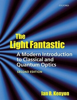Book The Light Fantastic: A Modern Introduction to Classical and Quantum Optics by Ian Kenyon