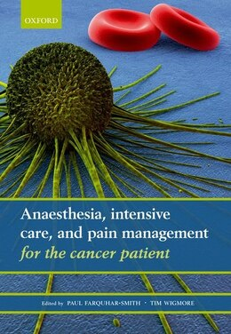 Book Anaesthesia, intensive care, and pain management for the cancer patient by Paul Farquhar-Smith