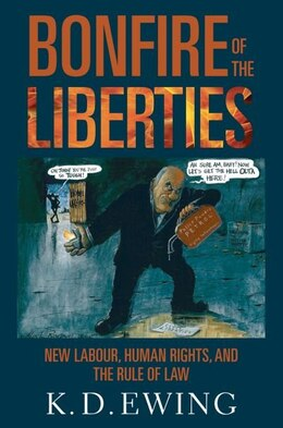 Book The Bonfire of the Liberties: New Labour, Human Rights, and the Rule of Law by Keith Ewing