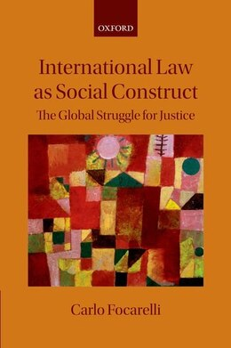 Book International Law as Social Construct: The Global Struggle for Justice by Carlo Focarelli