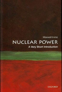 Book Nuclear Power: A Very Short Introduction by Maxwell Irvine
