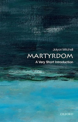 Book Martyrdom: A Very Short Introduction by Jolyon Mitchell