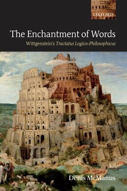 Book The Enchantment of Words: Wittgensteins Tractatus Logico-Philosophicus by Denis Mcmanus
