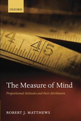 Book The Measure of Mind: Propositional Attitudes and their Attribution by Robert J. Matthews