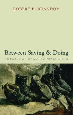 Book Between Saying and Doing: Towards an Analytic Pragmatism by Robert B. Brandom