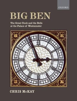 Book Big Ben: the Great Clock and the Bells at the Palace of Westminster by Chris McKay