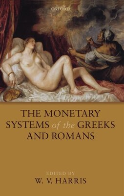 Book The Monetary Systems of the Greeks and Romans by Harris, W. V.