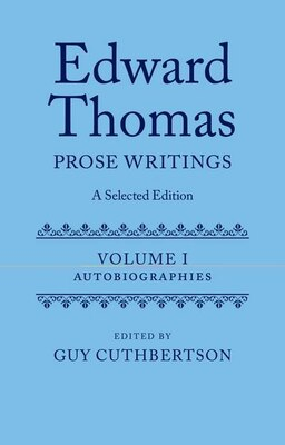 Book Edward Thomas: Prose Writings: A Selected Edition: Volume 1: Autobiographies by Guy Cuthbertson