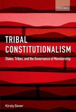 Book Tribal Constitutionalism: States, Tribes, and the Governance of Membership by Kirsty Gover