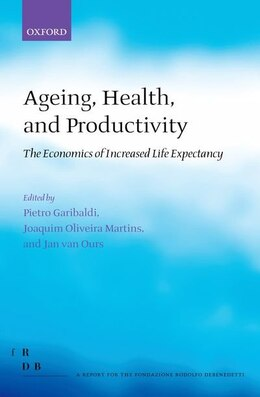 Book Ageing, Health, and Productivity: The Economics of Increased Life Expectancy by Pietro Garibaldi
