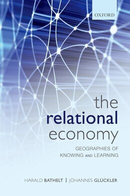 Book The Relational Economy: Geographies of the Knowledge Economy by Harald Bathelt
